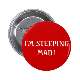 I'M STEEPING MAD! PINBACK BUTTONS