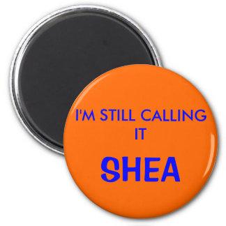 I'M STILL CALLING IT, SHEA MAGNET