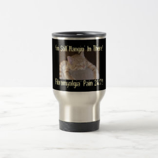 I'm Still Hangin' In There!, Fibro... 15 Oz Stainless Steel Travel Mug