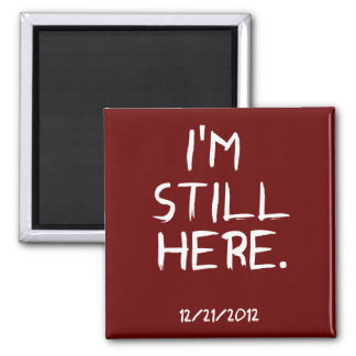I'm Still Here. 2 Inch Square Magnet