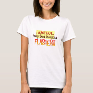 I'm still hot except now it comes in FLASHES T-Shirt