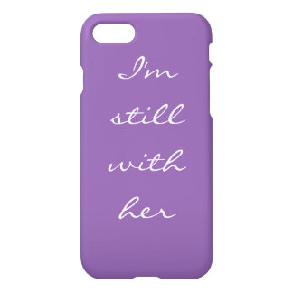 """""""I'm still with her"""" iPhone 7 Case"""