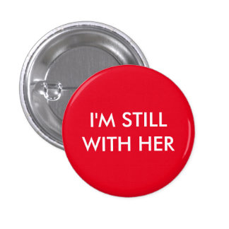 I'm still with her pinback button