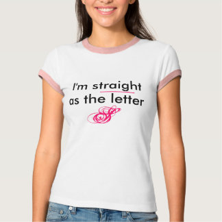 I'm straight as the letter, S, _____ T-Shirt