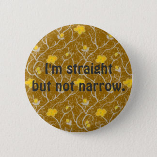 I'm straight but not narrow. Button