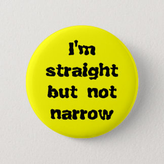 I'm straight but not narrow pinback button