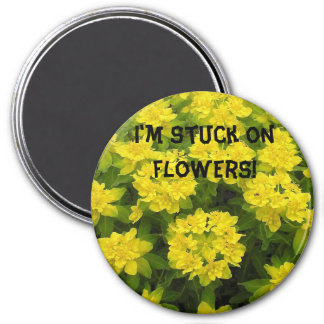 I'm stuck on flowers! 3 inch round magnet