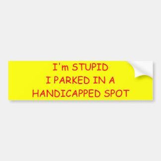 I'm STUPIDI PARKED IN A HANDICAPPED SPOT Bumper Sticker