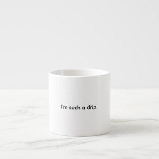 """""""I'm Such A Drip."""" White 6 Oz Espresso Cup"""