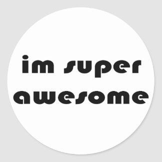 """Im super awesome"" Classic Round Sticker"