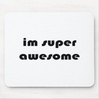 """""""Im super awesome"""" Mouse Pad"""