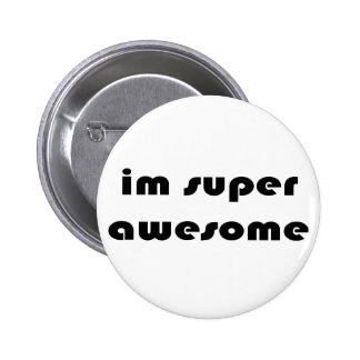 """""""Im super awesome"""" Pinback Button"""