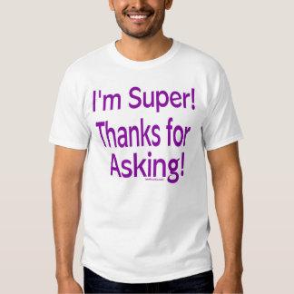 I'm Super! Thanks for asking!  Tshirts