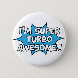 I'm super turbo awesome! pinback button