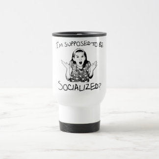 I'm Supposed to Be Socialized? 15 Oz Stainless Steel Travel Mug