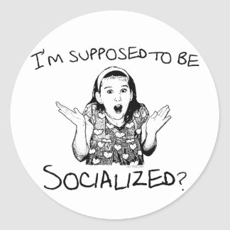 I'm Supposed to Be Socialized? Classic Round Sticker
