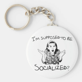 I'm Supposed to Be Socialized? Keychain