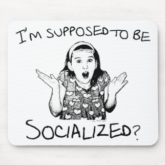 I'm Supposed to Be Socialized? Mouse Pad