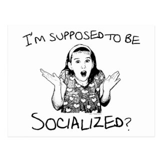 I'm Supposed to Be Socialized? Postcard