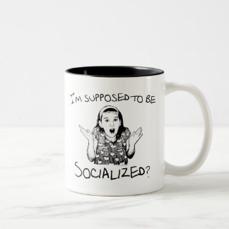 I'm Supposed to Be Socialized? Two-Tone Coffee Mug