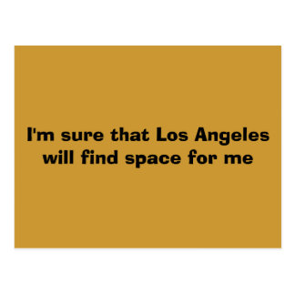 I'm sure that Los Angeles will find space for me Postcard