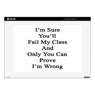 """I'm Sure You'll Fail My Class And Only You Can Pro 15"""" Laptop Skin"""