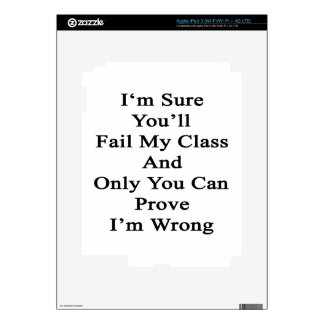I'm Sure You'll Fail My Class And Only You Can Pro iPad 3 Decals