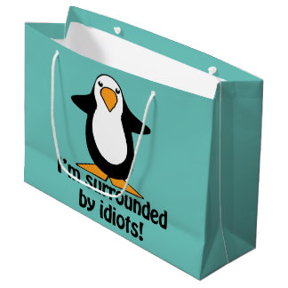 I'm surrounded by idiots! Funny Penguin Large Gift Bag