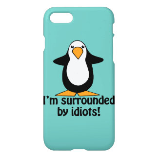 I'm surrounded by idiots! Funny Penguin iPhone 8/7 Case