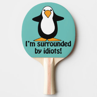 I'm surrounded by idiots! Funny Penguin Ping-Pong Paddle