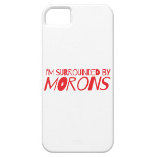 I'm surrounded by MORONS iPhone SE/5/5s Case