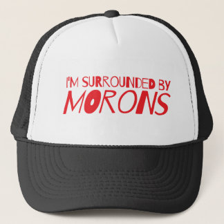 I'm surrounded by MORONS Trucker Hat