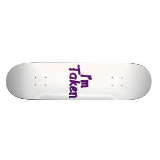 I'm Taken Skateboard