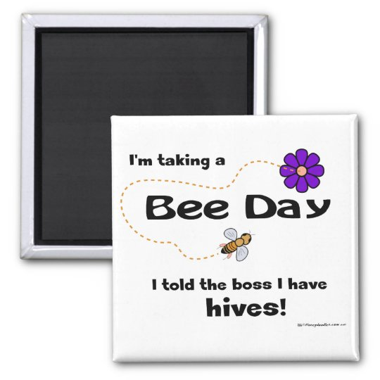 I'm taking a Bee Day... - Magnet