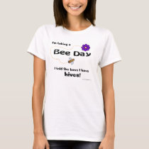 I'm taking a Bee Day... T-shirt