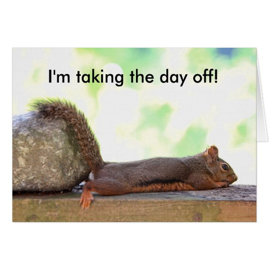 I'm Taking the Day Off! Card