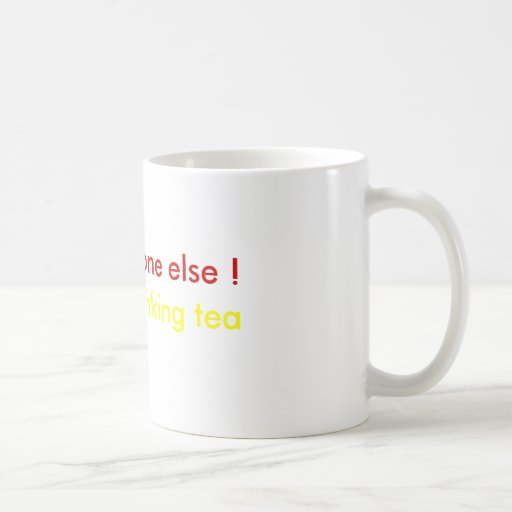 ¡Im té de consumición ocupado, queja algún otro! T Taza