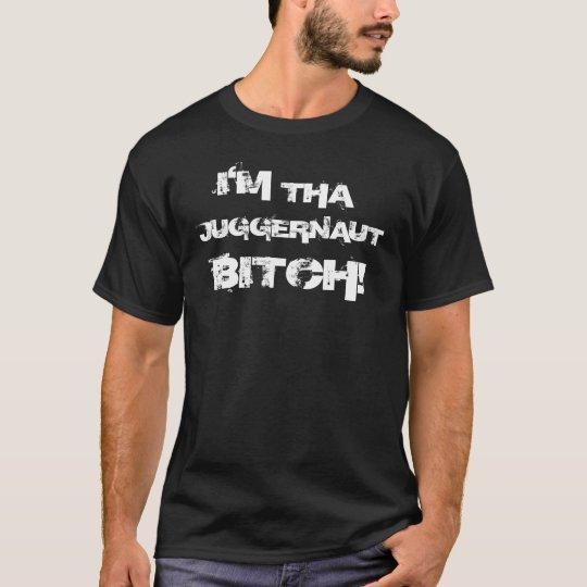 I'M THA JUGGERNAUT BITCH! T-Shirt