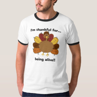 I'm thankful for...being alive! T-Shirt