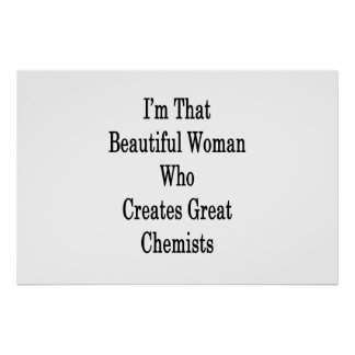 I'm That Beautiful Woman Who Creates Great Chemist Poster