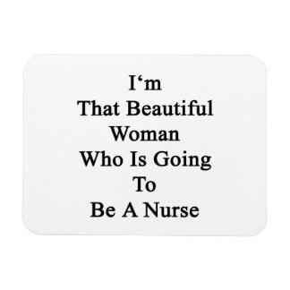 I'm That Beautiful Woman Who Is Going To Be A Nurs Flexible Magnet