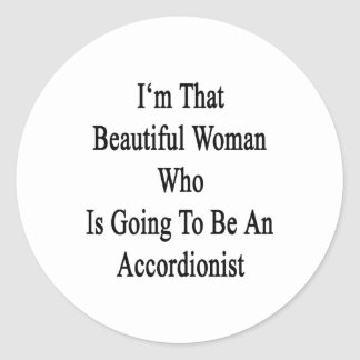 I'm That Beautiful Woman Who Is Going To Be An Acc Round Sticker