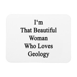 I'm That Beautiful Woman Who Loves Geology Rectangle Magnets