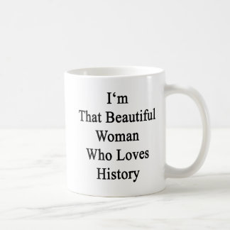 I'm That Beautiful Woman Who Loves History Coffee Mugs