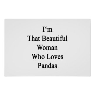 I'm That Beautiful Woman Who Loves Pandas Poster