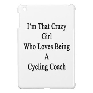 I'm That Crazy Girl Who Loves Being A Cycling Coac iPad Mini Cover