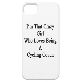 I'm That Crazy Girl Who Loves Being A Cycling Coac iPhone 5 Cases