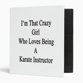 I'm That Crazy Girl Who Loves Being A Karate Instr 3 Ring Binder