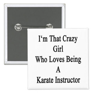 I'm That Crazy Girl Who Loves Being A Karate Instr 2 Inch Square Button