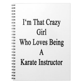 I'm That Crazy Girl Who Loves Being A Karate Instr Spiral Notebooks
